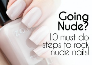 Going Nude? 10 must do steps to rock nude nails!