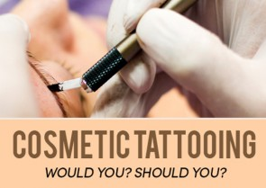 Cosmetic Tattooing - Would You? Should You?